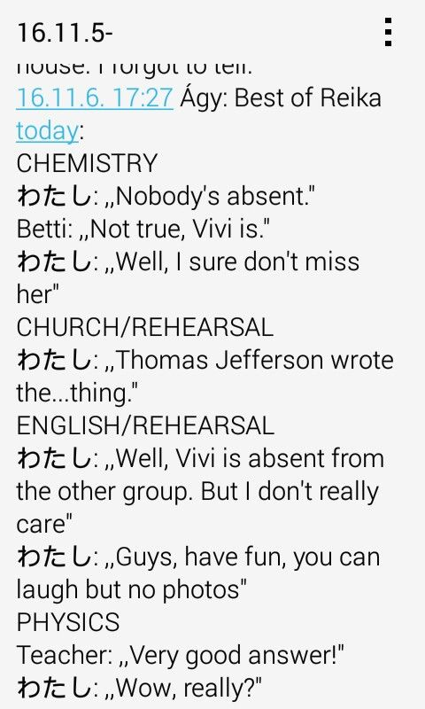 """The names Betti and Vivi belong to classmates of mine btw. The reason I had to say who's absent is because I'm a what we call ,,student on duty"""" for the week. And also, the physics one, it's very rare if I try to answer a question in that class, and even more rare if I get it right."""