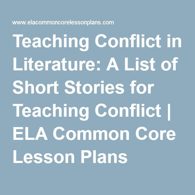 Teaching Conflict in Literature: A List of Short Stories for Teaching Conflict   ELA Common Core Lesson Plans