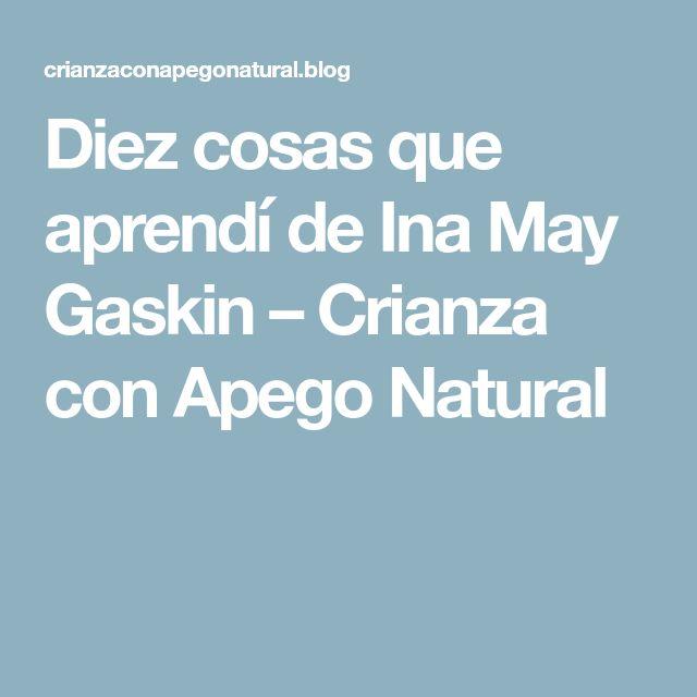 Diez cosas que aprendí de Ina May Gaskin – Crianza con Apego Natural