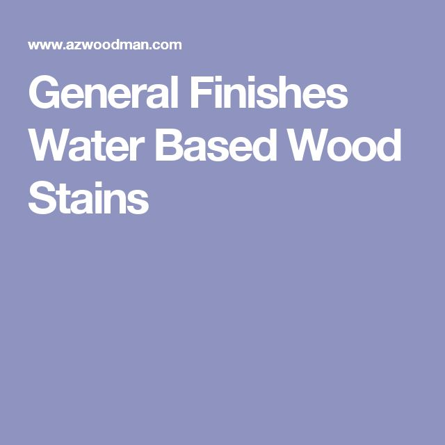 1000 ideas about water based wood stain on pinterest. Black Bedroom Furniture Sets. Home Design Ideas