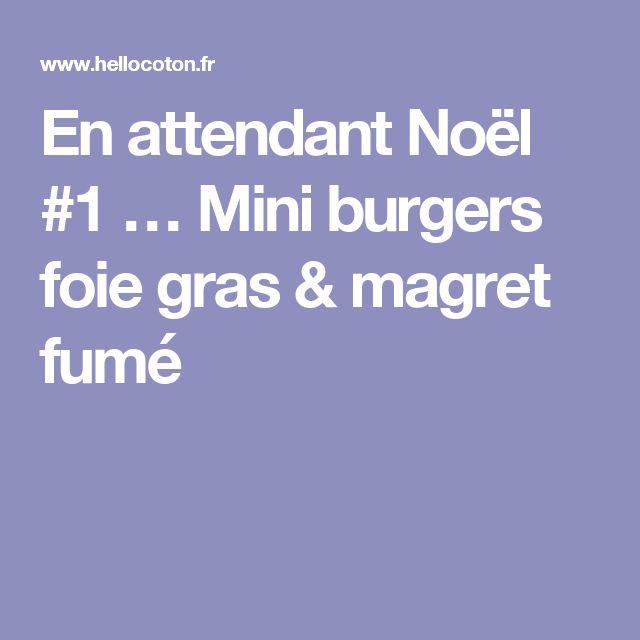 En attendant Noël #1 … Mini burgers foie gras & magret fumé