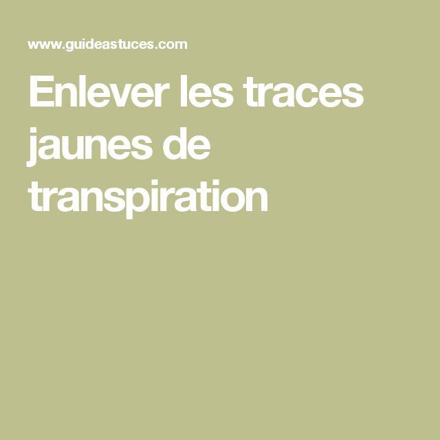 Enlever les traces jaunes de transpiration