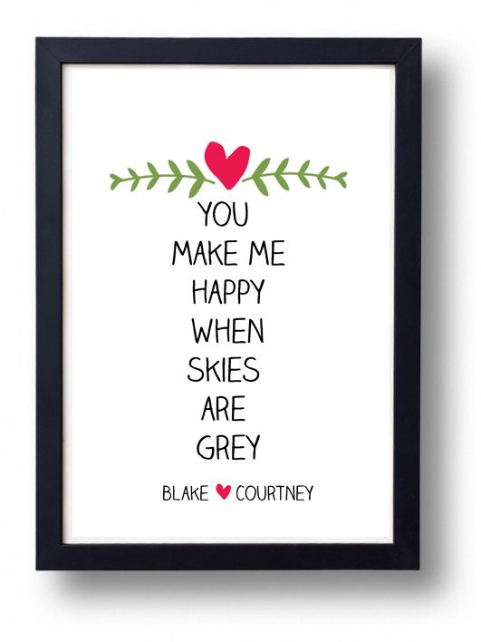 Engagement, Anniversary or Wedding Gift idea- You Make Happy When Skies Are Grey