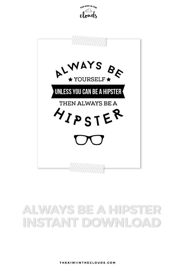 Hipster Nursery Art | Always be yourself, unless you can be hipster, then always be a hipster, black and white nursery art.