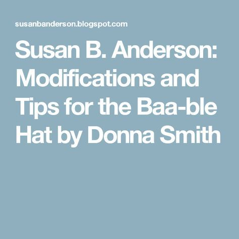 Susan B. Anderson: Modifications and Tips for the Baa-ble Hat by Donna Smith