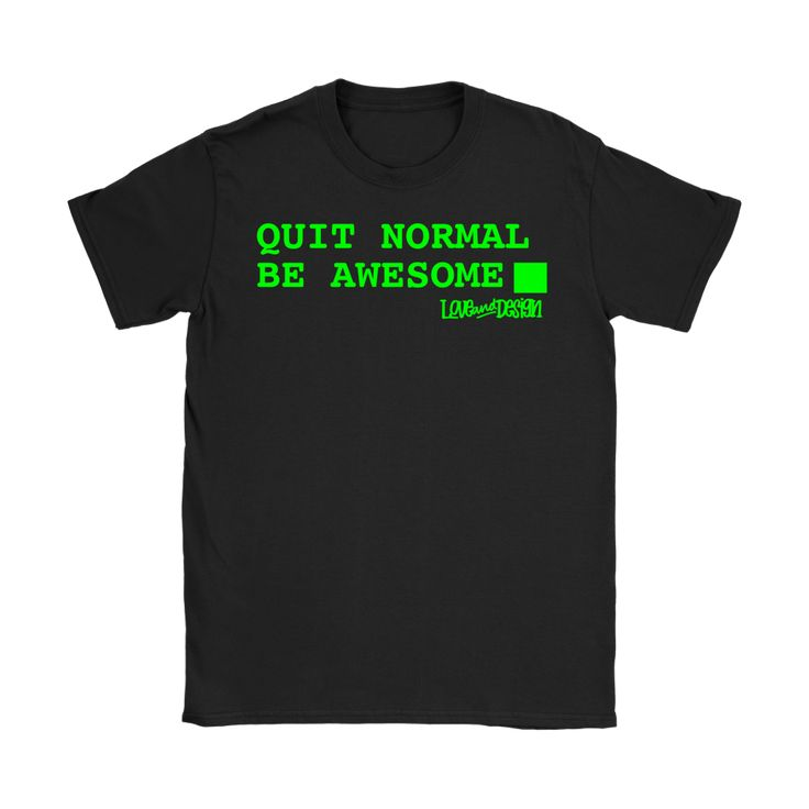 New at love and design today: Quit Normal, Be A... - click through http://loveanddesign.com/products/quit-normal-be-awesome-computer-terminal-womens?utm_campaign=social_autopilot&utm_source=pin&utm_medium=pin