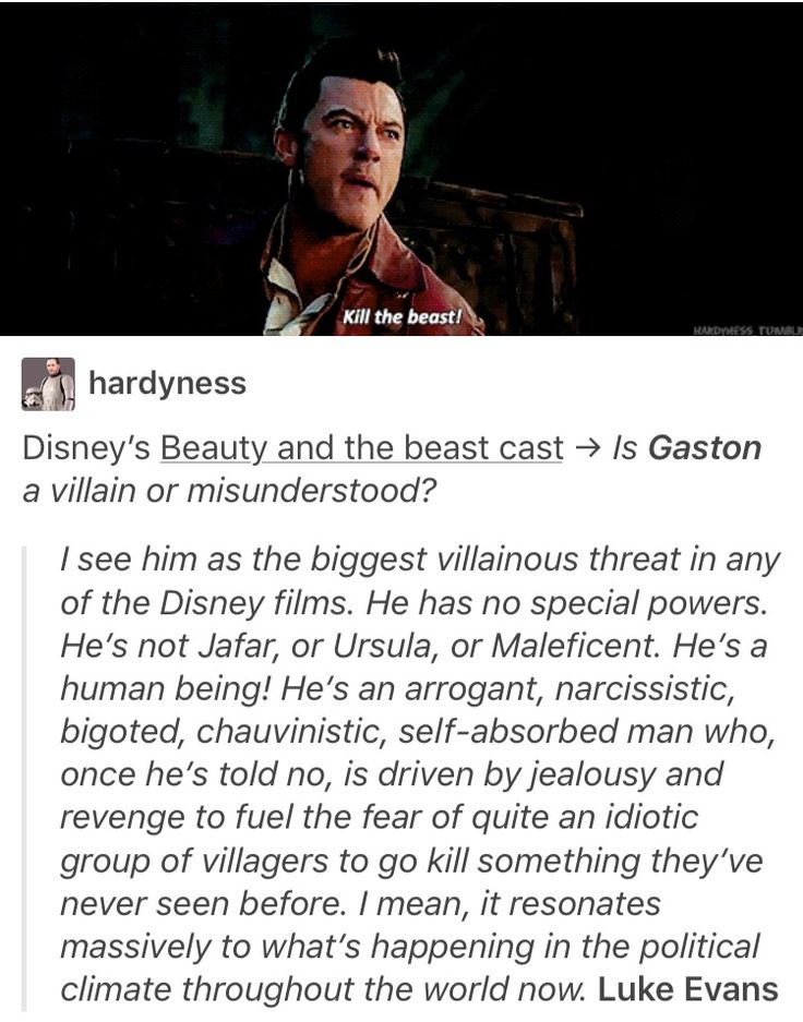 Gaston is an incredible villain for this very reason: he's realistic. Some of the greatest threats in history were normal people who were persuasive, and knew how to take advantage of people's fears