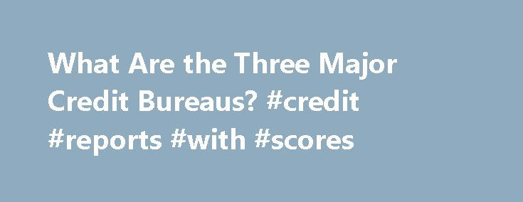 What Are the Three Major Credit Bureaus? #credit #reports #with #scores http://credit.remmont.com/what-are-the-three-major-credit-bureaus-credit-reports-with-scores/  #3 credit bureaus # What Are the Three Major Credit Bureaus? Personal Finance Specialist The 3 major credit bureaus are Read More...The post What Are the Three Major Credit Bureaus? #credit #reports #with #scores appeared first on Credit.