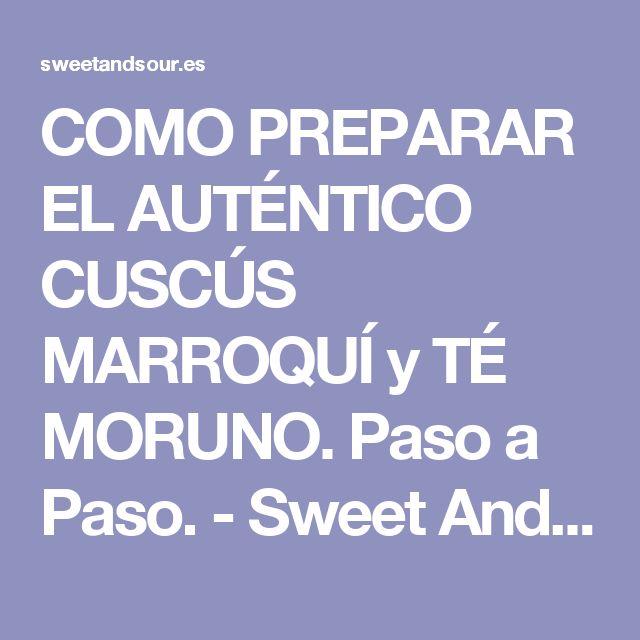 COMO PREPARAR EL AUTÉNTICO CUSCÚS MARROQUÍ y TÉ MORUNO. Paso a Paso. - Sweet And Sour