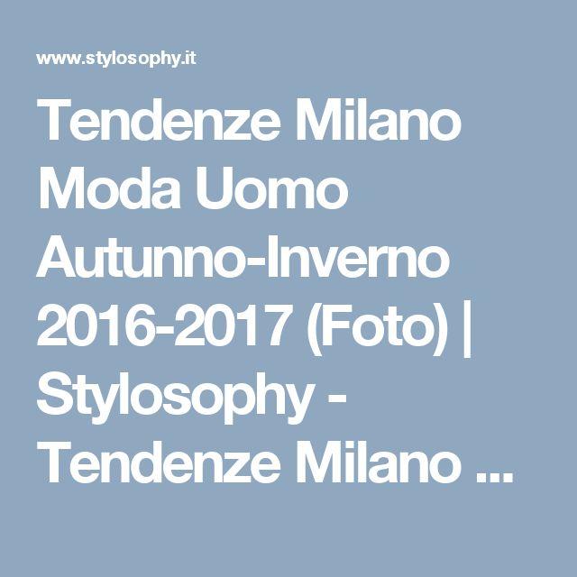 Tendenze Milano Moda Uomo Autunno-Inverno 2016-2017 (Foto) | Stylosophy - Tendenze Milano Moda Uomo Autunno-Inverno 2016-2017. Sei alla foto 1 su un totale di 73 immagini della fotogallery.Guarda altre immagini sfogliando questa e altre gallerie fotografiche su Stylosophy
