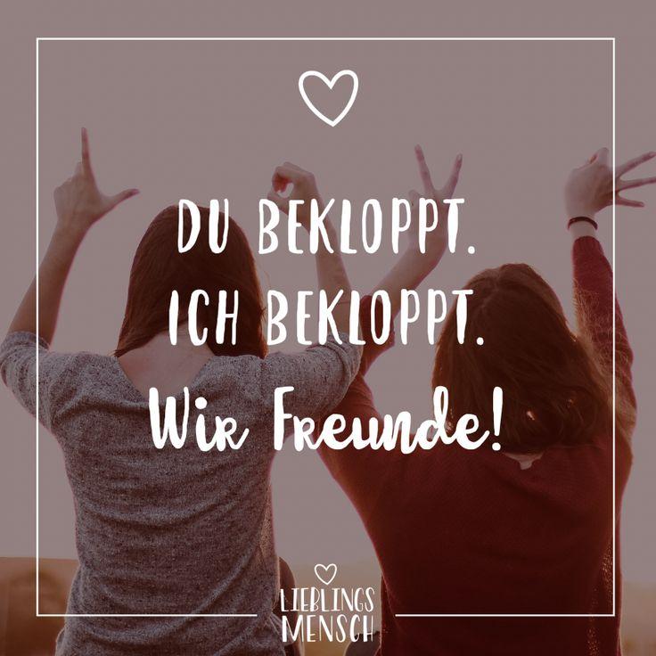 Visual Statements®️ Du bekloppt. Ich bekloppt. Wir Freunde! Sprüche / Zitate / Quotes / Lieblingsmensch / Freundschaft / Beziehung / Liebe / Famil…
