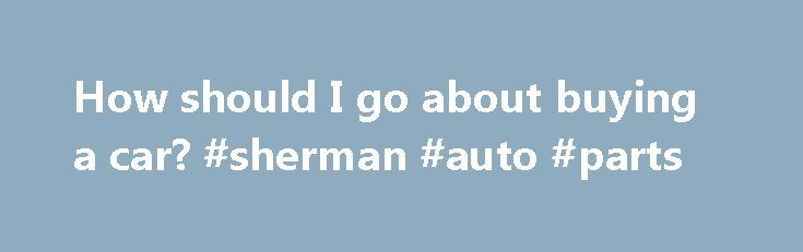 """How should I go about buying a car? #sherman #auto #parts http://autos.nef2.com/how-should-i-go-about-buying-a-car-sherman-auto-parts/  #buying a car # Feedback """"Those who expect to reap the blessings of freedom, must, like men, undergo the fatigues of supporting it."""" Thomas Paine was, of course, not talking about the freedom of automobile or even horse carriage ownership. Nonetheless, there's a point to be made: having a car can be a blessing and a burden. Know the facts first: a car is not…"""