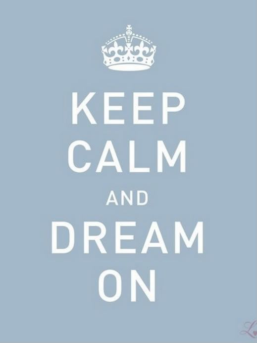 dream on!: Sayings, Life, Inspiration, Quotes, Dreams, Wisdom, Keepcalm, Keep Calm, Things