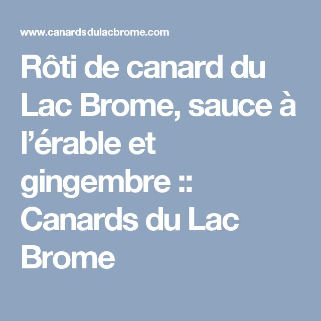 Rôti de canard du Lac Brome, sauce à l'érable et gingembre :: Canards du Lac Brome