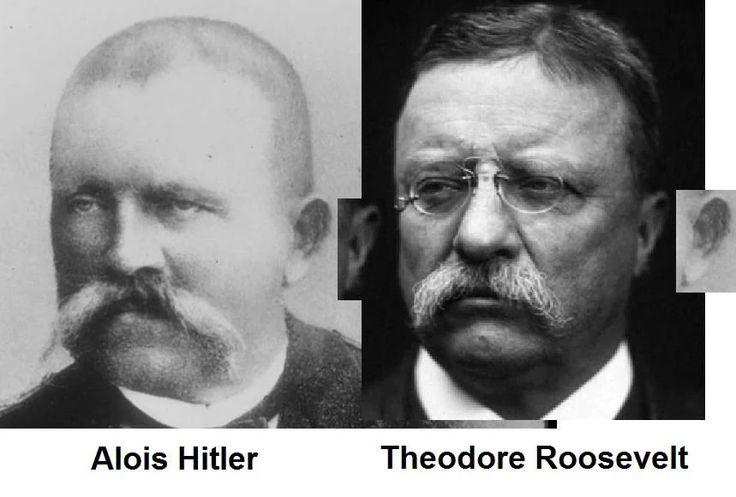 Teddy Roosevelt was Alois Hitler, the father of Hitler.