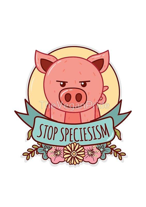 Stop Speciesism Pig Poster By Theveganpride Speciesism Going Vegan Animal Rights Organizations