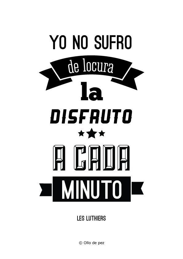 Yo no sufro de locura, la disfruto a cada minuto (Les Luthiers) #ollodepez #frases #lesluthiers