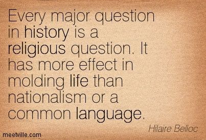 hilaire belloc quotes   Hilaire Belloc : Every major question in history is a religious ...
