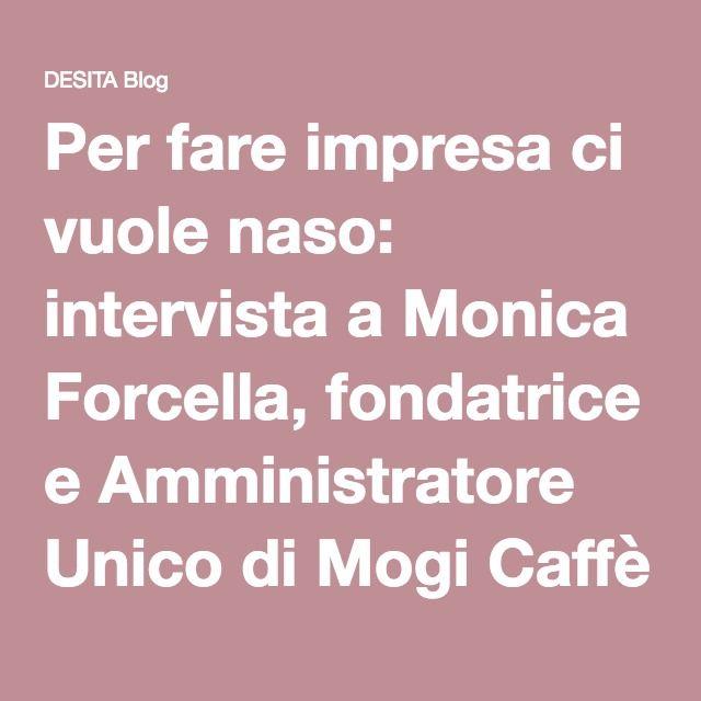 Per fare impresa ci vuole naso: intervista a Monica Forcella, fondatrice e Amministratore Unico di Mogi Caffè - DESITA Blog