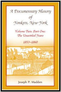 A Documentary History of Yonkers, New York, Volume Two, Part One: The Unsettled Years, 1853-1860