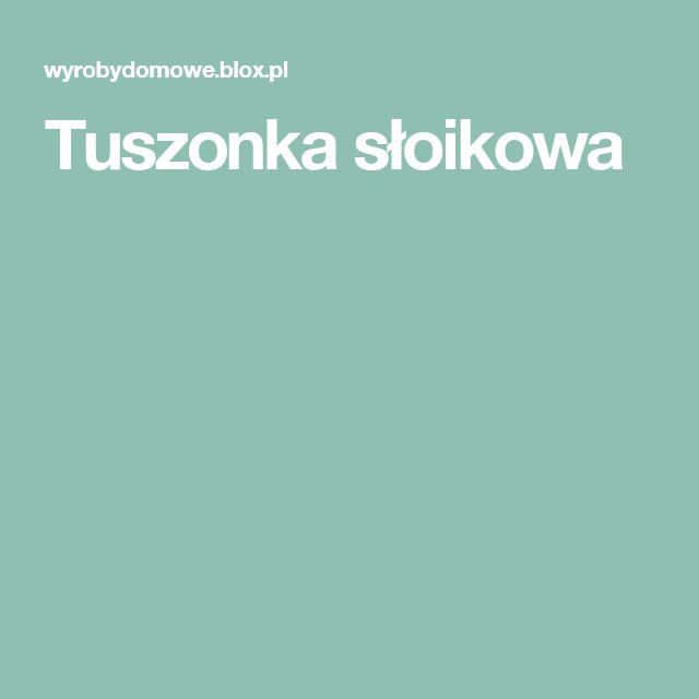Tuszonka słoikowa
