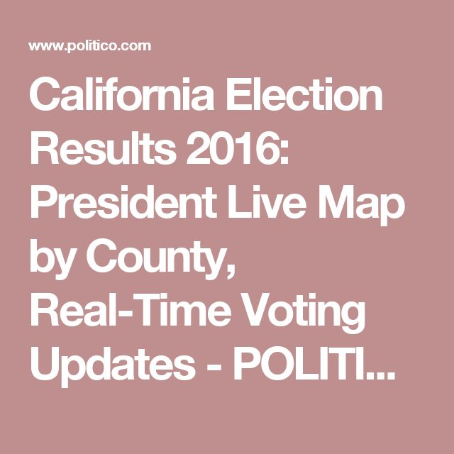 California Election Results 2016: President Live Map by County, Real-Time Voting Updates - POLITICO