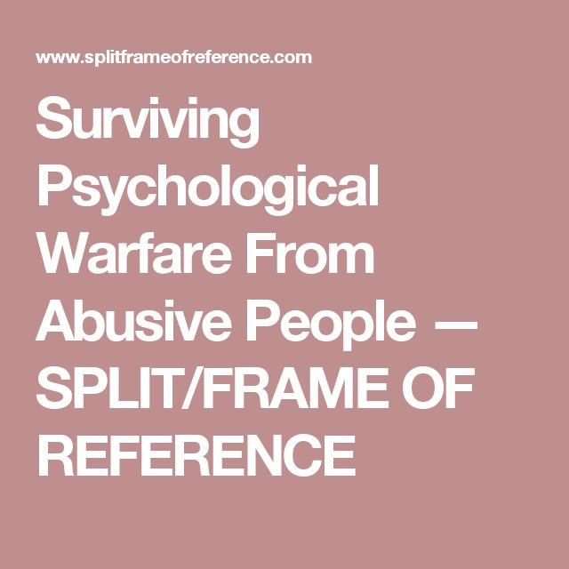 Surviving Psychological Warfare From Abusive People — SPLIT/FRAME OF REFERENCE