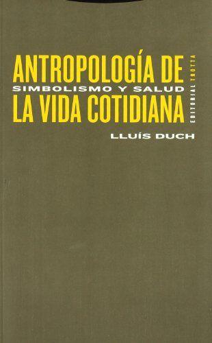 Antropología de la vida cotidiana. [1], Simbolismo y salud / Lluís Duch