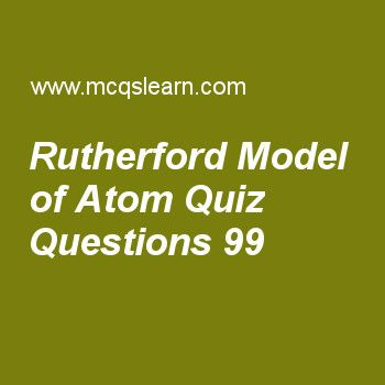 Learn quiz on rutherford model of atom, chemistry quiz 99 to practice. Free chemistry MCQs questions and answers to learn rutherford model of atom MCQs with answers. Practice MCQs to test knowledge on rutherford model of atom, properties of crystalline solids, classification of solids, grahams law of diffusion, x rays and atomic number worksheets.  Free rutherford model of atom worksheet has multiple choice quiz questions as photographic plate in rutherford experiment was coated with…