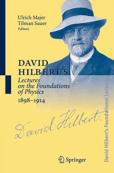 David Hilbert's Lectures on the Foundations of Physics, 1898-1914: Classical, Relativistic and Statistical Mechanics