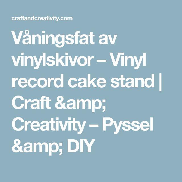 Våningsfat av vinylskivor – Vinyl record cake stand | Craft & Creativity – Pyssel & DIY