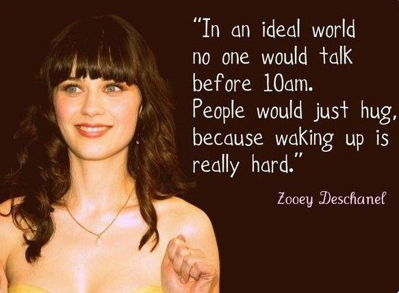 10AM: Life, Quotes, Hug, Truth, Funny, So True, Zooey Deschanel, Things, Morning