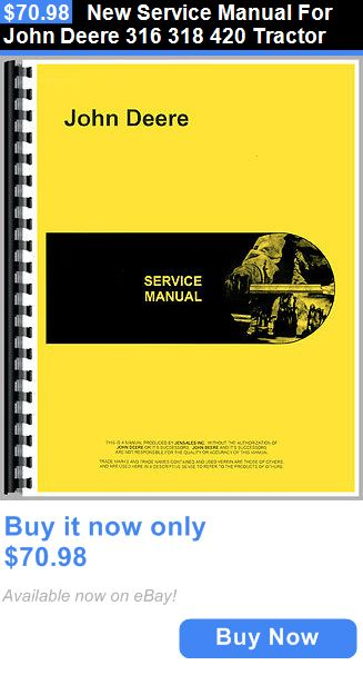 heavy equipment: New Service Manual For John Deere 316 318 420 Tractor BUY IT NOW ONLY: $70.98