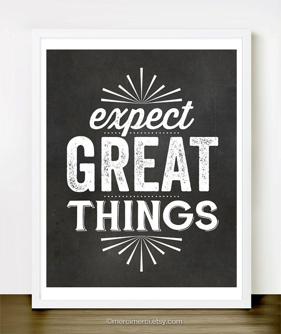 Expect Great Things - 8x10 inches on A4. Inspiring quote chalkboard typography poster.