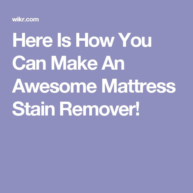 here is how you can make an awesome mattress stain remover