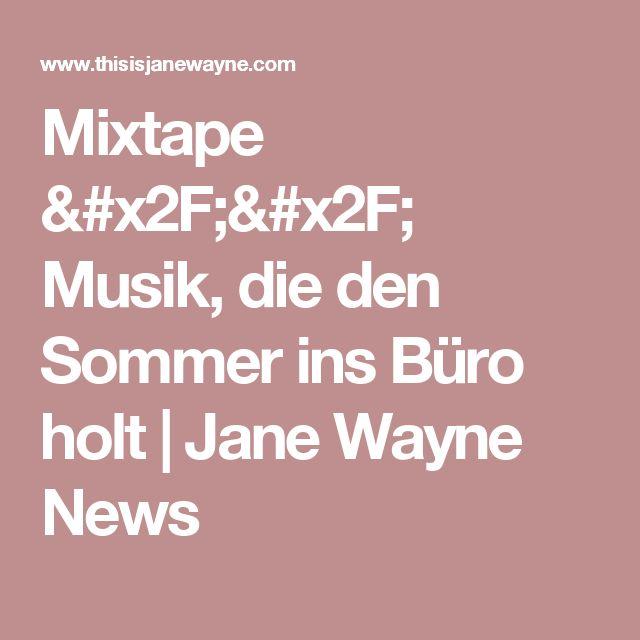 Mixtape // Musik, die den Sommer ins Büro holt | Jane Wayne News