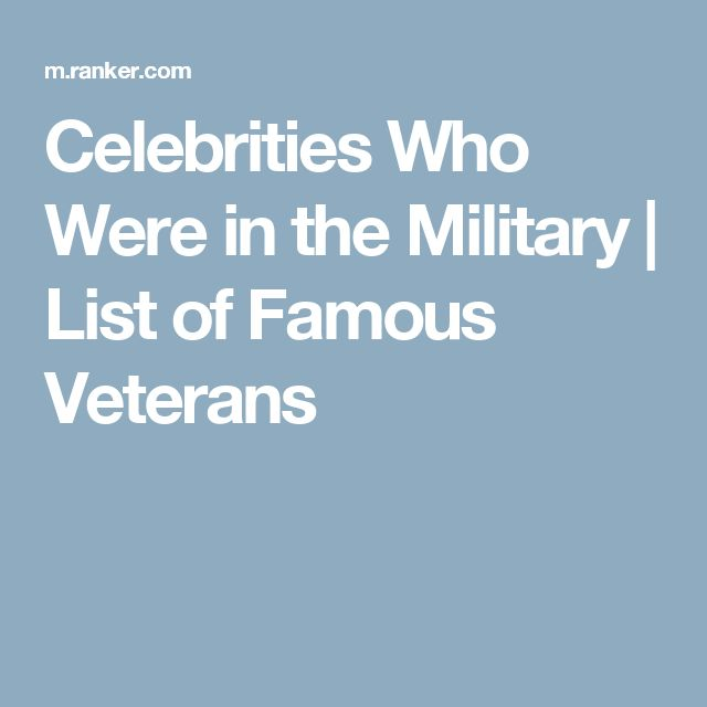Celebrities Who Were in the Military | List of Famous Veterans