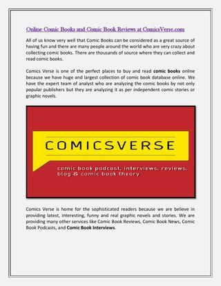 We provide some special section for reading Comic Book Reviews which are given and written by the expert writers and artistic characters. Comic Book enthusiasts can visit here to collect and read comic books online because we have many varieties and huge collection of graphic novels and stories.