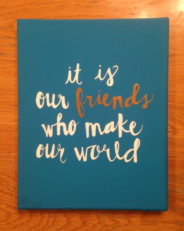 """Simple friendship canvas // friendship quote // """"it is our friends who make our world"""""""