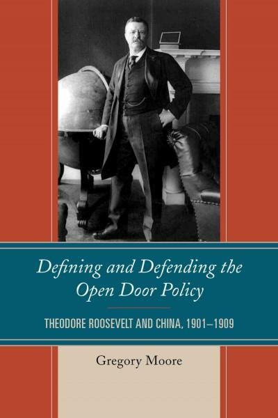 Defining and Defending the Open Door Policy: Theodore Roosevelt and China 1901-1909