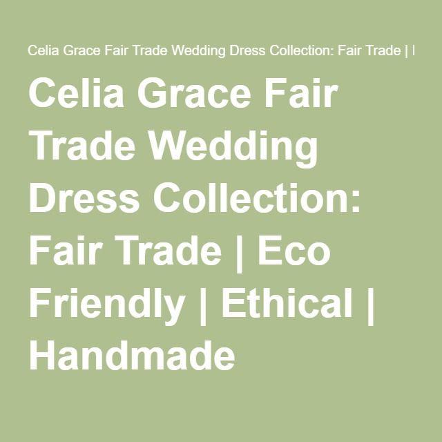 Celia Grace Fair Trade Wedding Dress Collection: Fair Trade   Eco Friendly   Ethical   Handmade