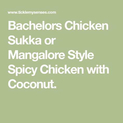 Bachelors Chicken Sukka or Mangalore Style Spicy Chicken with Coconut.