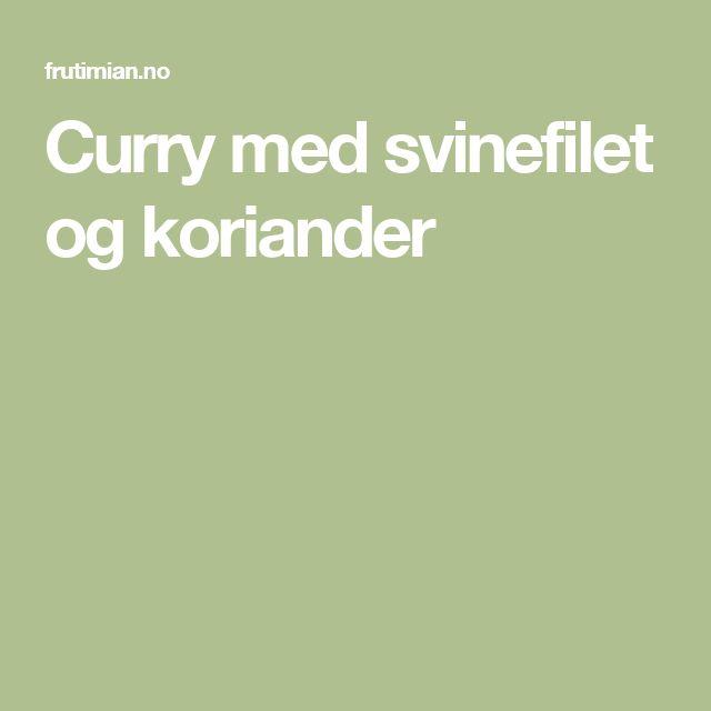 Curry med svinefilet og koriander