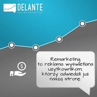 Czym jest remarketing w reklamach PPC?   http://delante.pl