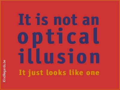 It is not an optical illusion. It just looks like one.