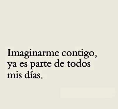 To imagine me with you, it's already is part of all of my days.