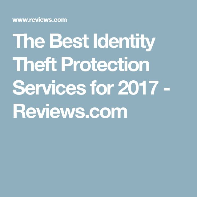 The Best Identity Theft Protection Services for 2017 - Reviews.com