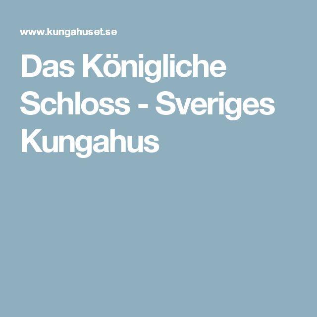 Das Königliche Schloss - Sveriges Kungahus