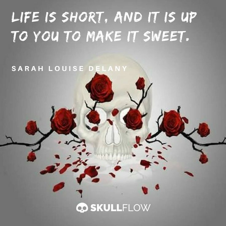 """Life is short, and it is up to you to make it sweet."" —Sarah Louise Delany  #skull #skeleton #goth #gothic #Dailyquotes #DailyInspirations"