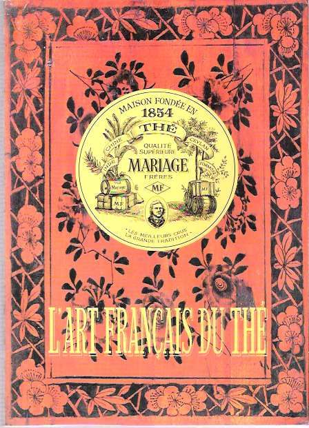 L'Art Français du Thé - 1999 - History of tea and of the French firm Mariage Frères, preparation of tea, and listing of over 600 varieties of tea stocked by the firm.